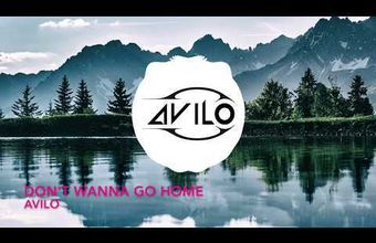 AVILO - Don't Wanna Go Home